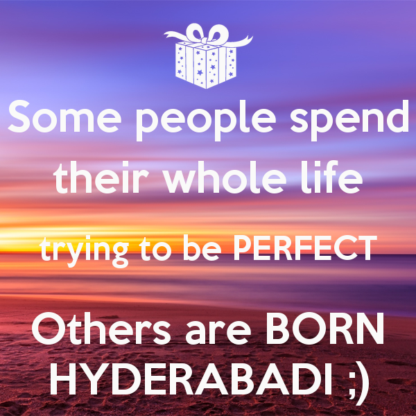 some-people-spend-their-whole-life-trying-to-be-perfect-others-are-born-hyderabadi